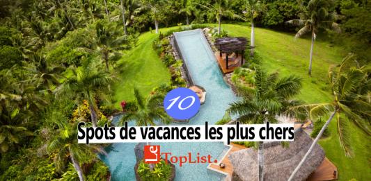 Top 10 spots de vacances les plus chers au monde.