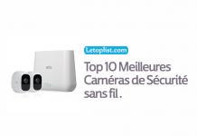Top Caméras de Sécurité sans fil en 2018.